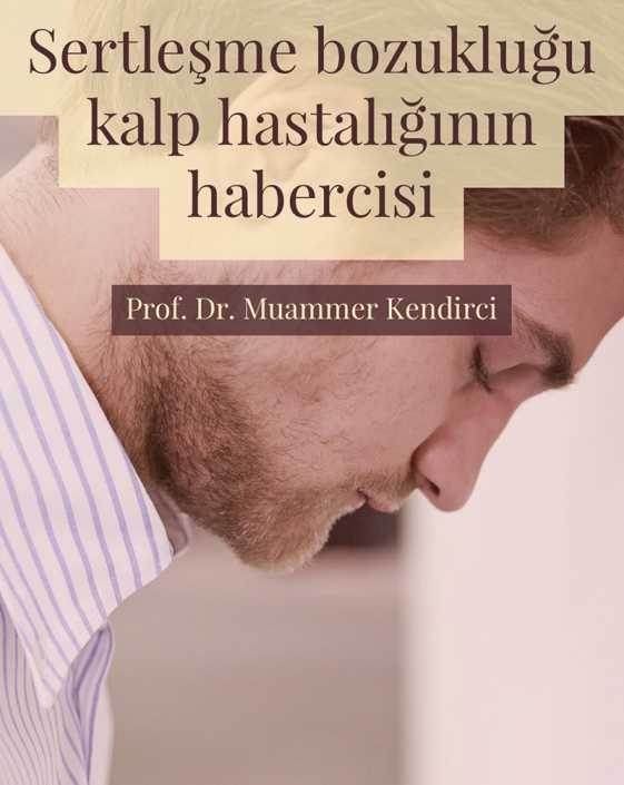 Sertleşme bozukluğu kalp hastalığının habercisi - Prof. Dr. Muammer Kendirci